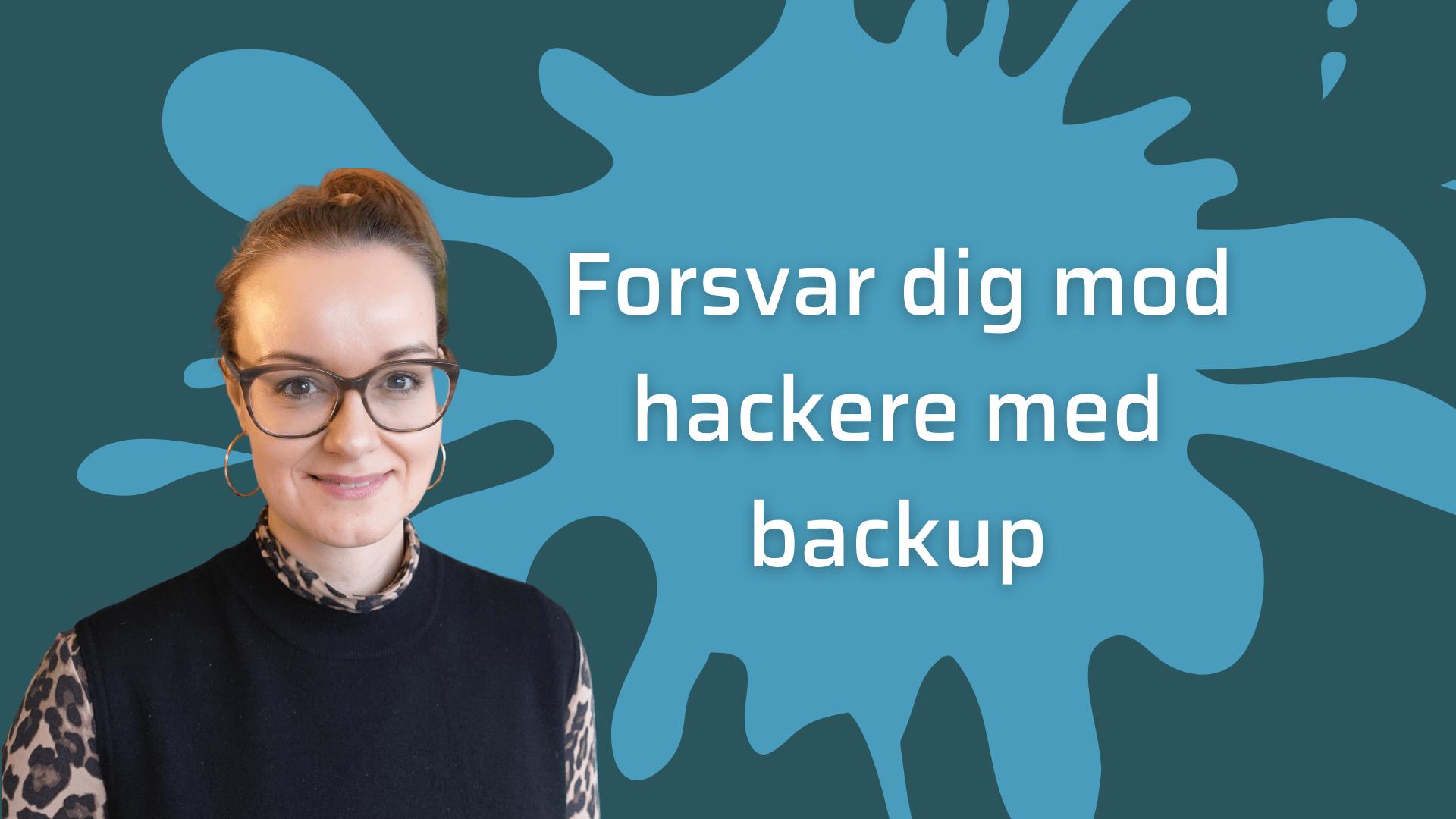 Forsvar dig mod hackere med backup af dine filer og data