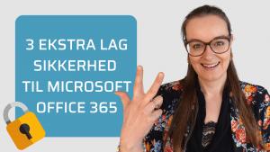 3 EKSTRA LAG SIKKERHED TIL MICROSOFT OFFICE 365